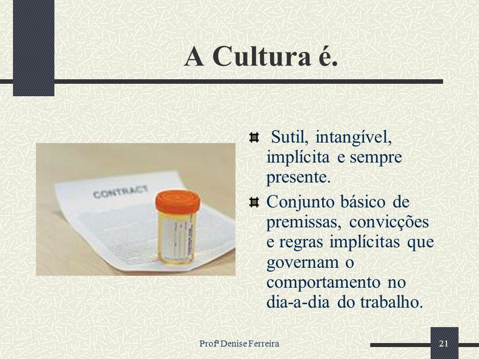 A Cultura é. Sutil, intangível, implícita e sempre presente.