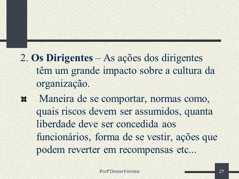2. Os Dirigentes – As ações dos dirigentes têm um grande impacto sobre a cultura da organização.