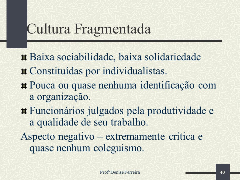 Cultura Fragmentada Baixa sociabilidade, baixa solidariedade