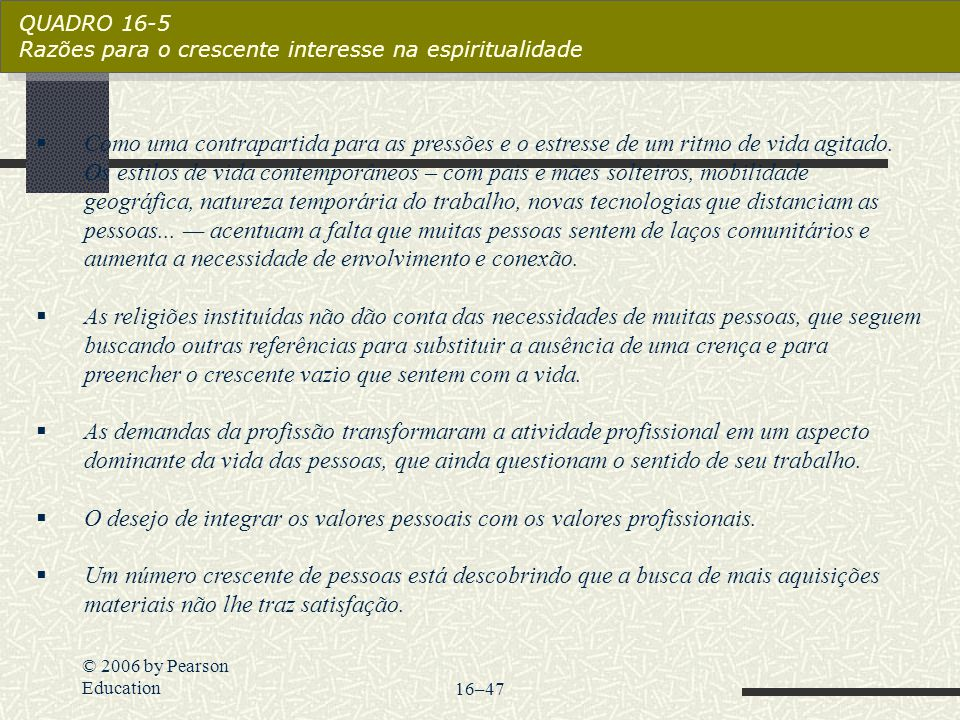 O desejo de integrar os valores pessoais com os valores profissionais.