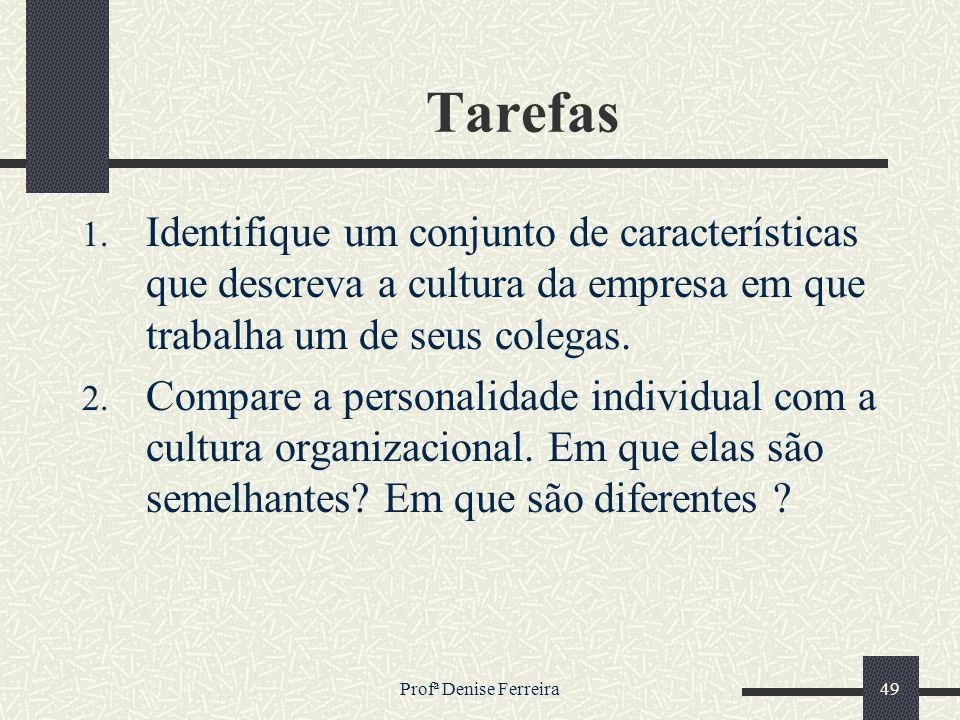 Tarefas Identifique um conjunto de características que descreva a cultura da empresa em que trabalha um de seus colegas.