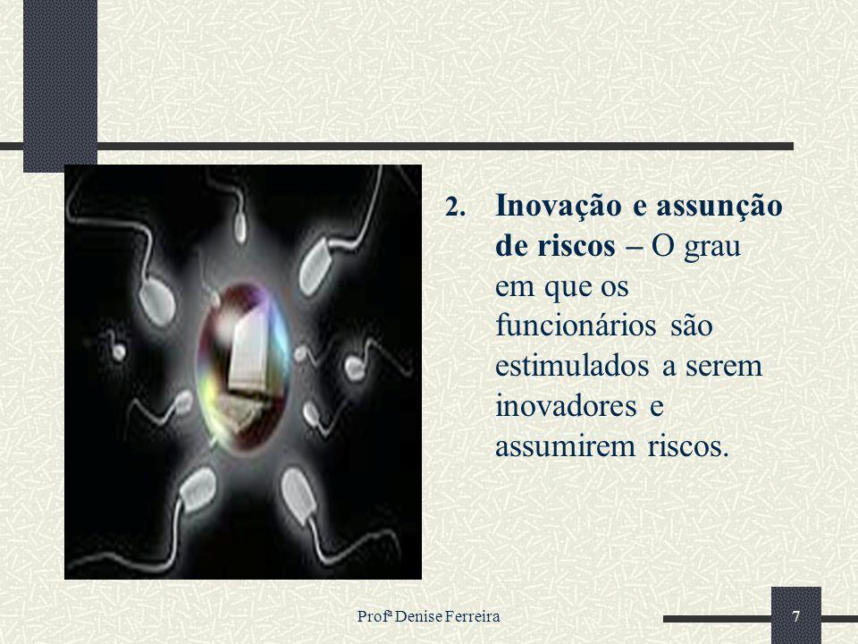 Inovação e assunção de riscos – O grau em que os funcionários são estimulados a serem inovadores e assumirem riscos.