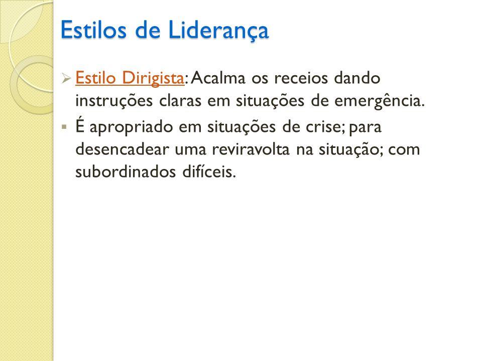 Estilos de Liderança Estilo Dirigista: Acalma os receios dando instruções claras em situações de emergência.
