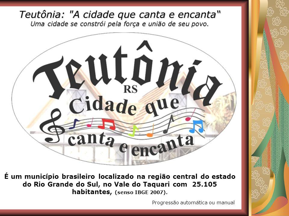 Teutônia: A cidade que canta e encanta Uma cidade se constrói pela força e união de seu povo.