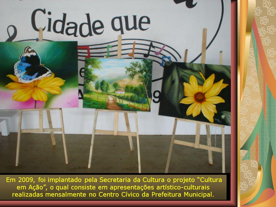 Em 2009, foi implantado pela Secretaria da Cultura o projeto Cultura em Ação , o qual consiste em apresentações artístico-culturais realizadas mensalmente no Centro Cívico da Prefeitura Municipal.