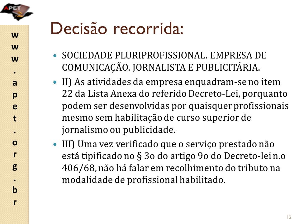 Decisão recorrida: SOCIEDADE PLURIPROFISSIONAL. EMPRESA DE COMUNICAÇÃO. JORNALISTA E PUBLICITÁRIA.