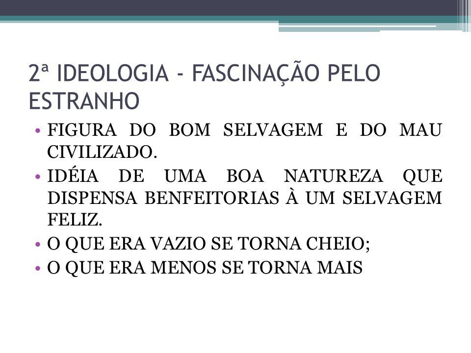 2ª IDEOLOGIA - FASCINAÇÃO PELO ESTRANHO