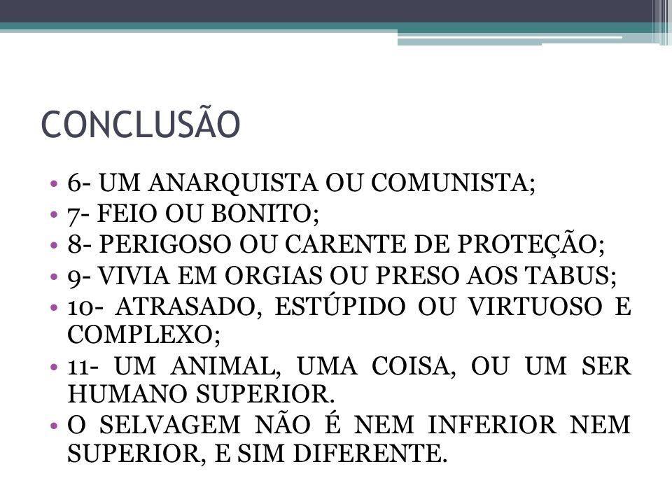 CONCLUSÃO 6- UM ANARQUISTA OU COMUNISTA; 7- FEIO OU BONITO;