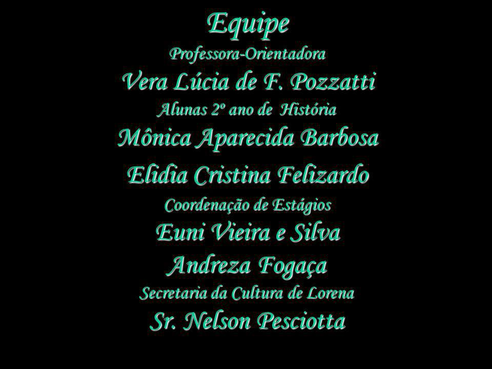 Equipe Vera Lúcia de F. Pozzatti Mônica Aparecida Barbosa