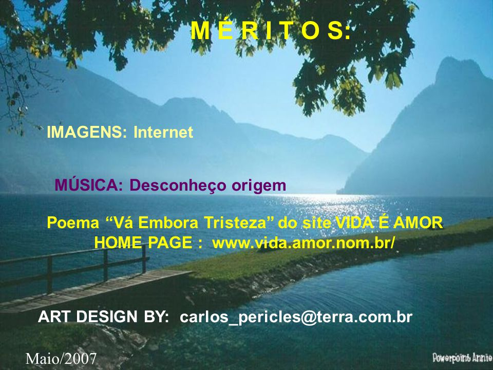 M É R I T O S: IMAGENS: Internet MÚSICA: Desconheço origem