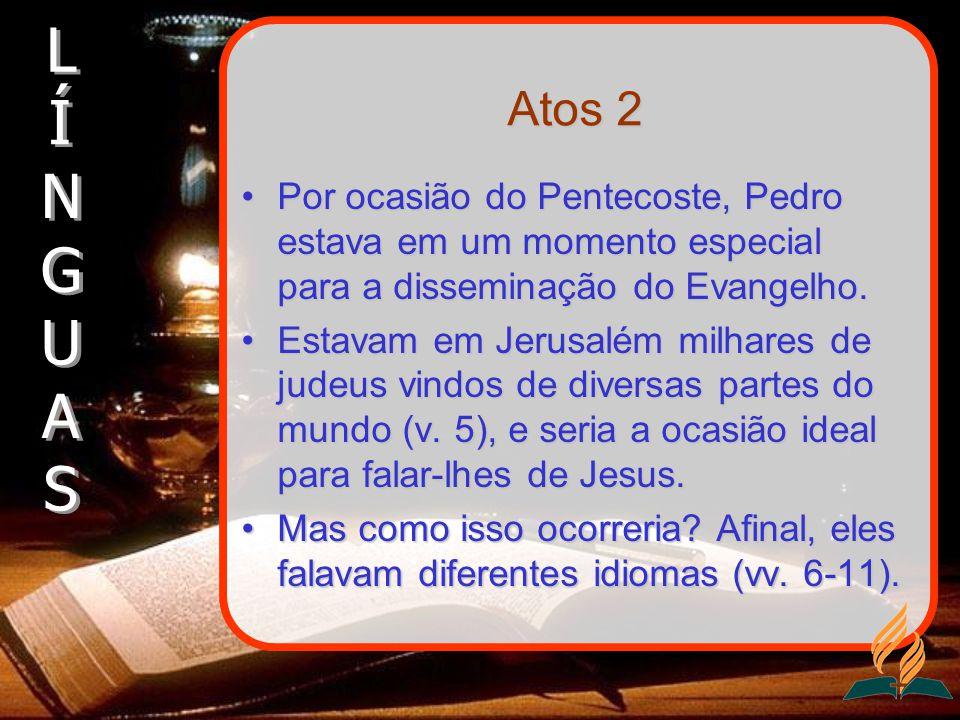 Atos 2 Por ocasião do Pentecoste, Pedro estava em um momento especial para a disseminação do Evangelho.