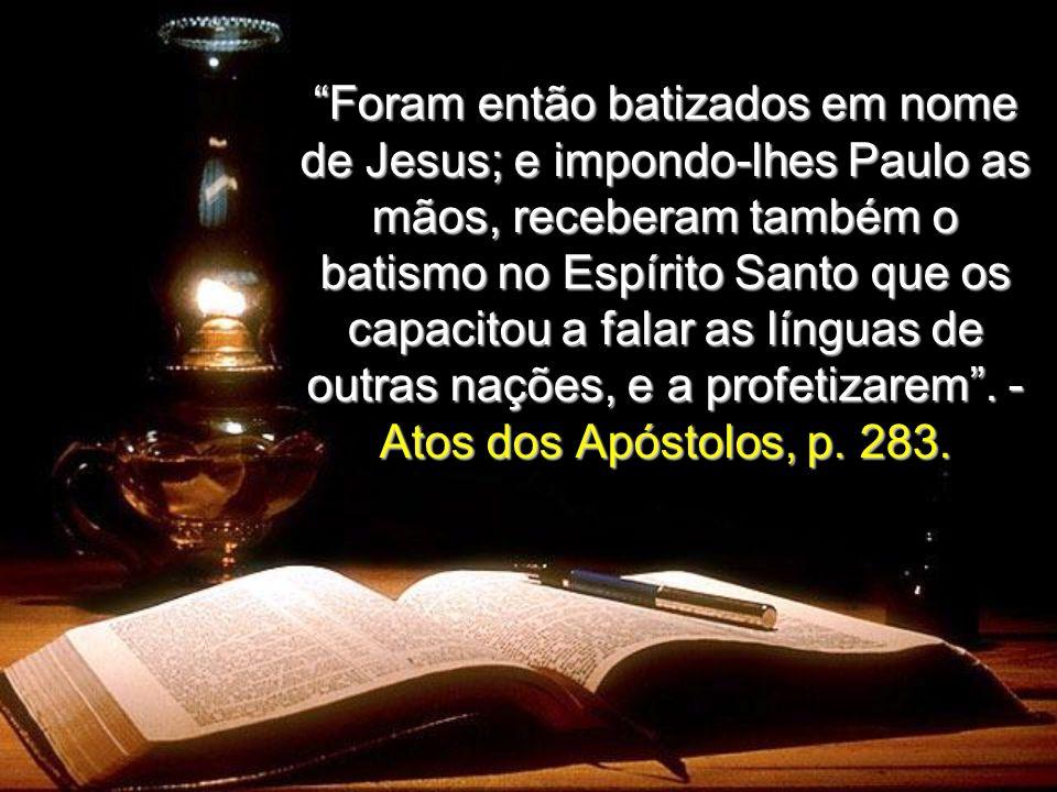 Foram então batizados em nome de Jesus; e impondo-lhes Paulo as mãos, receberam também o batismo no Espírito Santo que os capacitou a falar as línguas de outras nações, e a profetizarem .