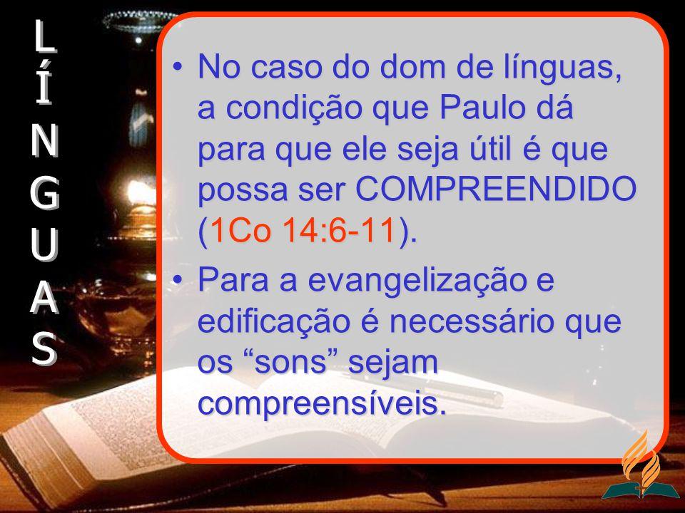 No caso do dom de línguas, a condição que Paulo dá para que ele seja útil é que possa ser COMPREENDIDO (1Co 14:6-11).