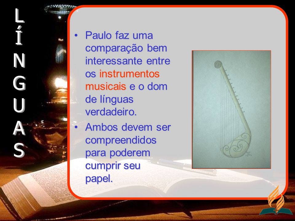 Paulo faz uma comparação bem interessante entre os instrumentos musicais e o dom de línguas verdadeiro.