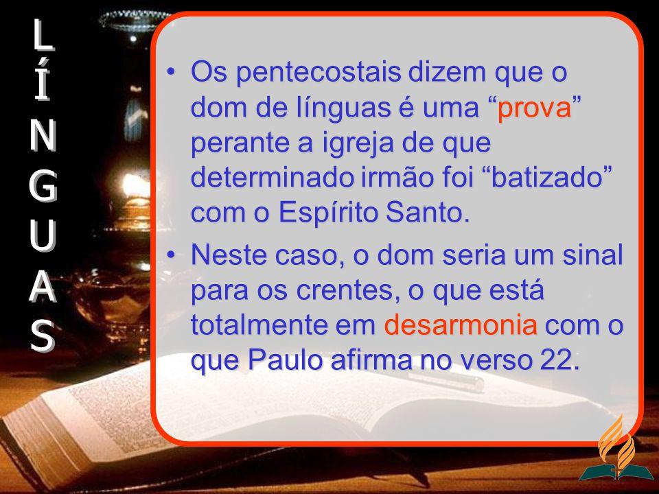 Os pentecostais dizem que o dom de línguas é uma prova perante a igreja de que determinado irmão foi batizado com o Espírito Santo.