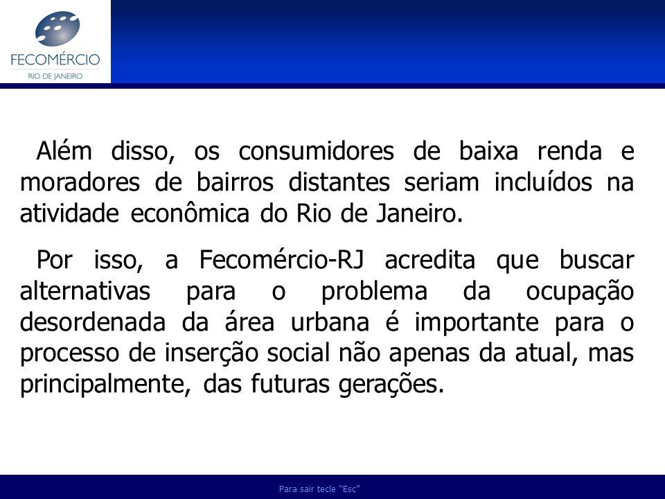 Além disso, os consumidores de baixa renda e moradores de bairros distantes seriam incluídos na atividade econômica do Rio de Janeiro.