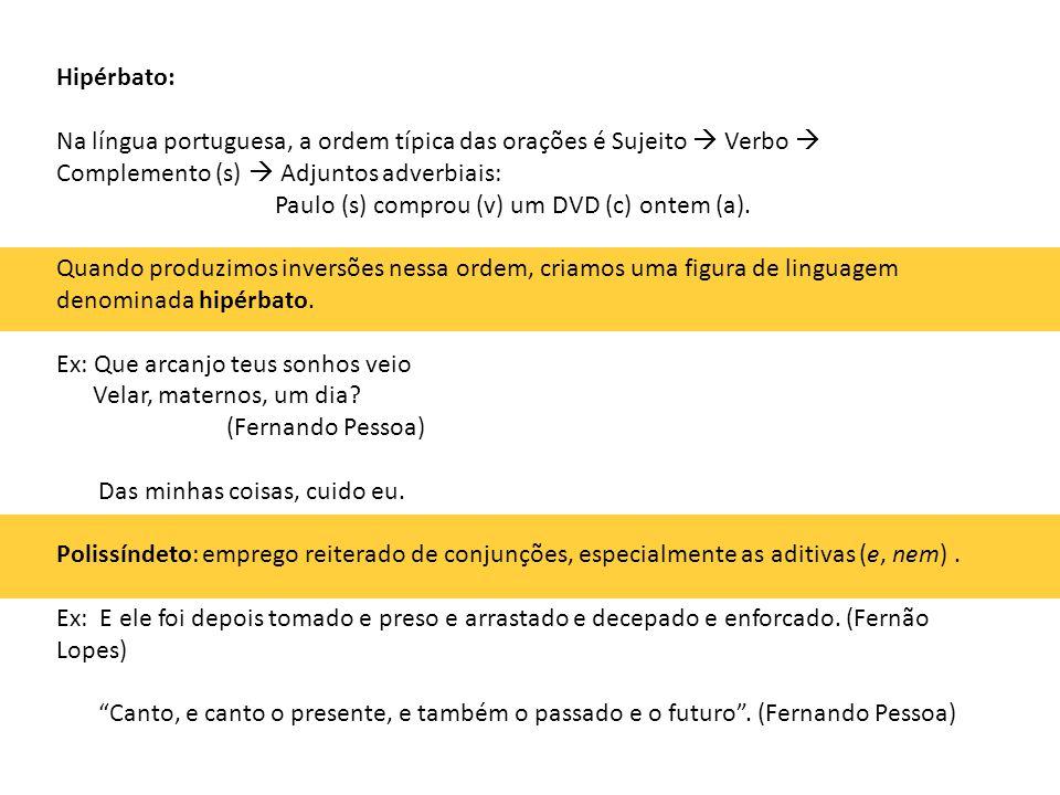 Hipérbato: Na língua portuguesa, a ordem típica das orações é Sujeito  Verbo  Complemento (s)  Adjuntos adverbiais: