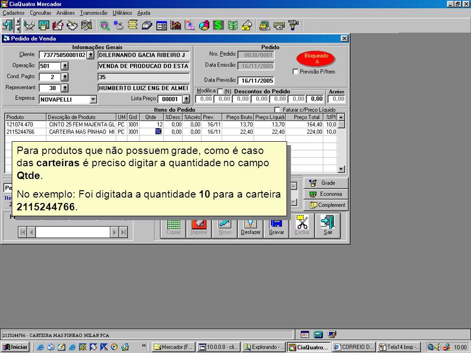 Para produtos que não possuem grade, como é caso das carteiras é preciso digitar a quantidade no campo Qtde.