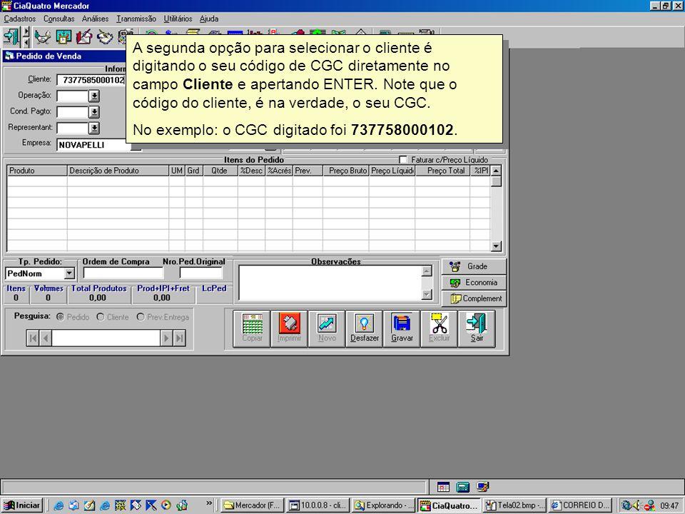 A segunda opção para selecionar o cliente é digitando o seu código de CGC diretamente no campo Cliente e apertando ENTER. Note que o código do cliente, é na verdade, o seu CGC.