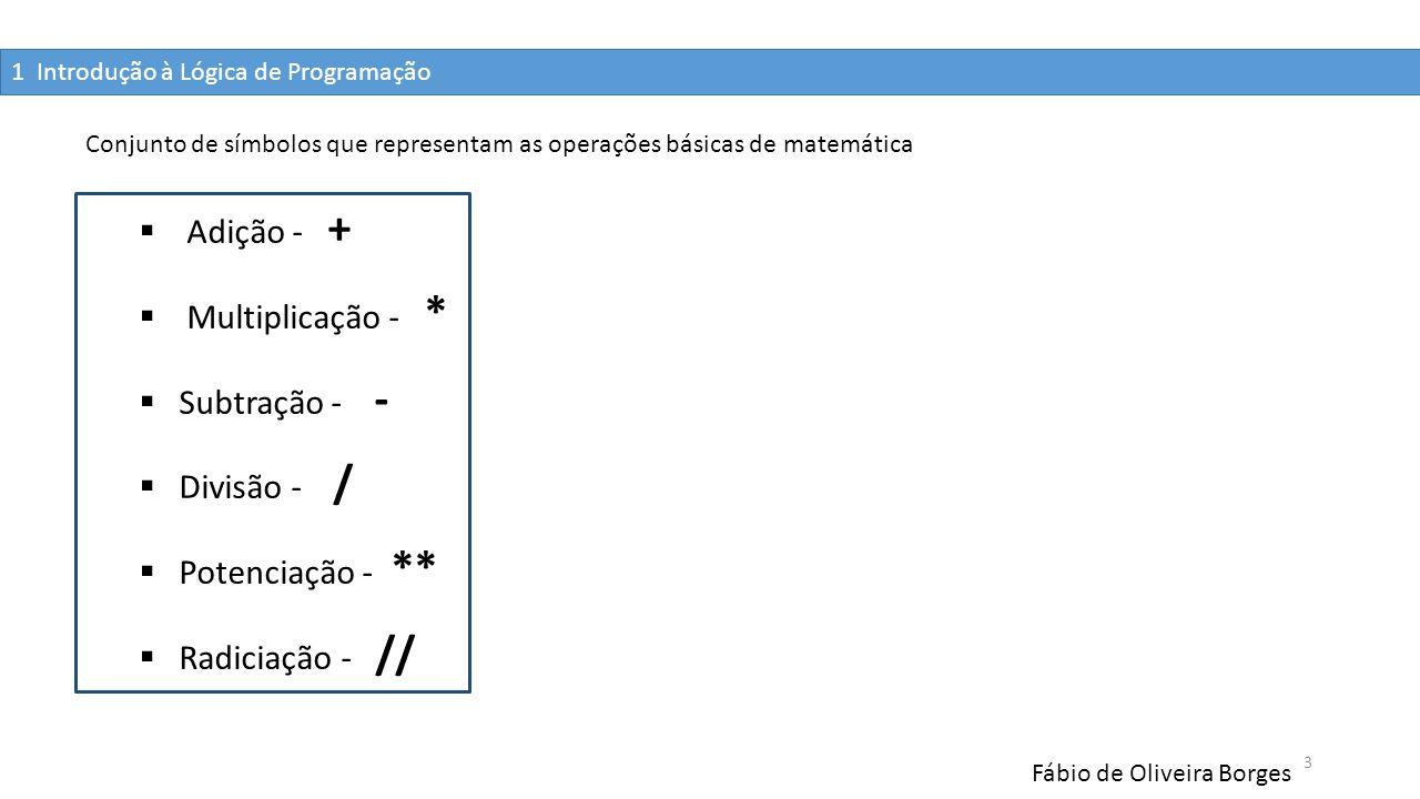 Adição - + Multiplicação - * Subtração - - Divisão - /