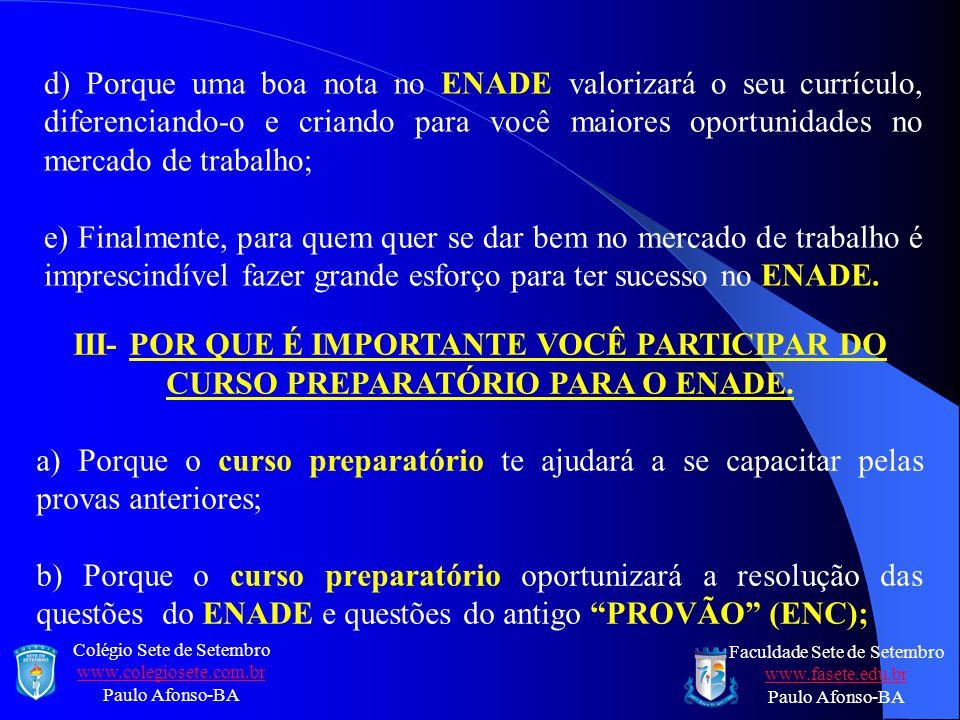 d) Porque uma boa nota no ENADE valorizará o seu currículo, diferenciando-o e criando para você maiores oportunidades no mercado de trabalho;