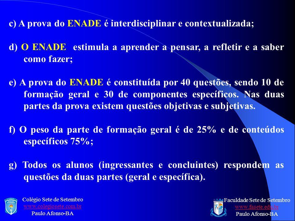 c) A prova do ENADE é interdisciplinar e contextualizada;