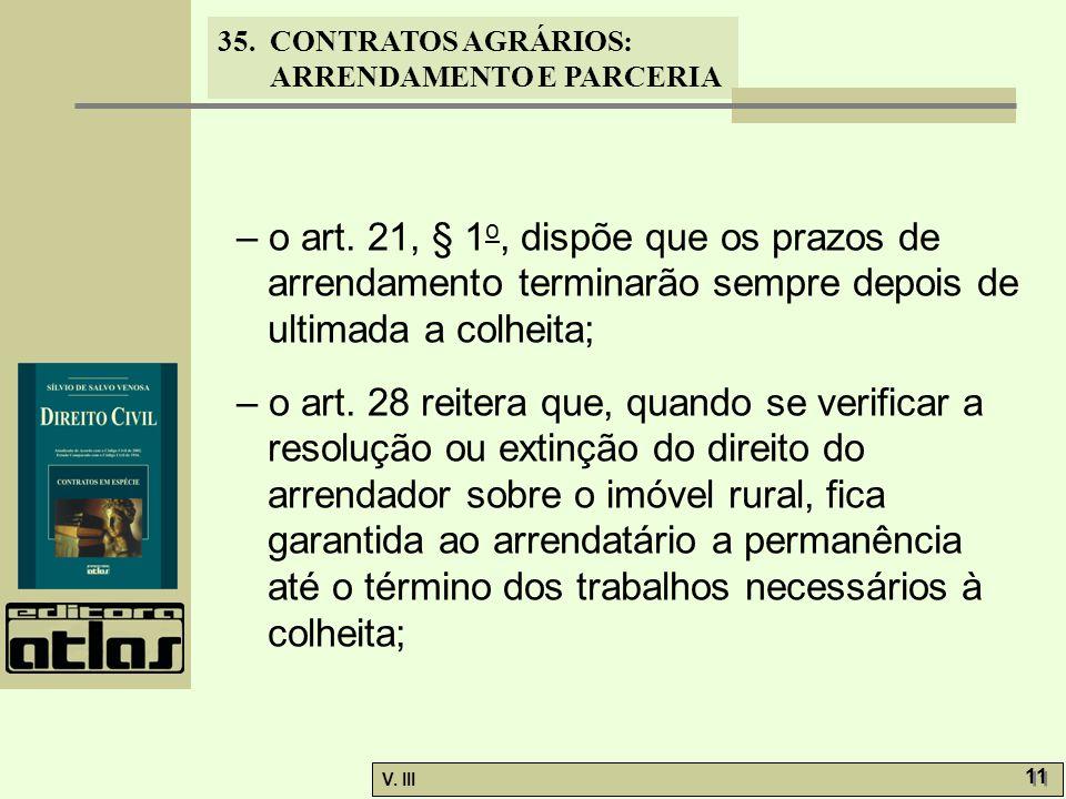 – o art. 21, § 1o, dispõe que os prazos de arrendamento terminarão sempre depois de ultimada a colheita;
