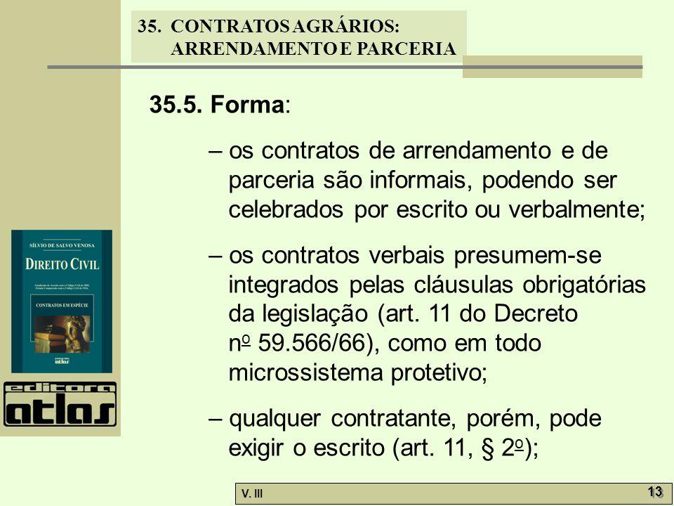 35.5. Forma: – os contratos de arrendamento e de parceria são informais, podendo ser celebrados por escrito ou verbalmente;