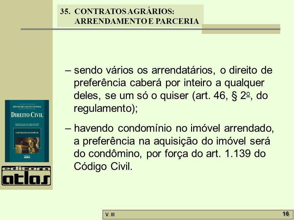 – sendo vários os arrendatários, o direito de preferência caberá por inteiro a qualquer deles, se um só o quiser (art. 46, § 2o, do regulamento);