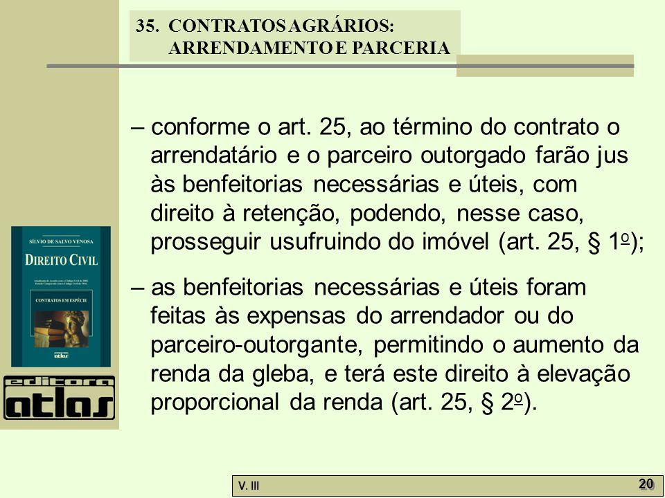 – conforme o art. 25, ao término do contrato o arrendatário e o parceiro outorgado farão jus às benfeitorias necessárias e úteis, com direito à retenção, podendo, nesse caso, prosseguir usufruindo do imóvel (art. 25, § 1o);