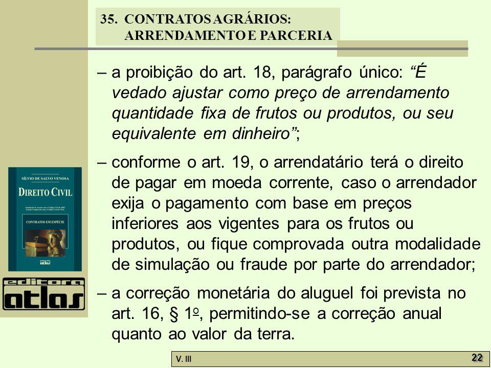 – a proibição do art. 18, parágrafo único: É vedado ajustar como preço de arrendamento quantidade fixa de frutos ou produtos, ou seu equivalente em dinheiro ;