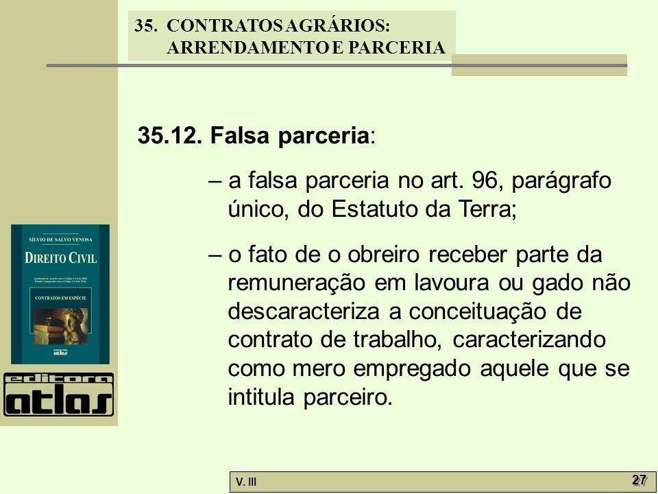 35.12. Falsa parceria: – a falsa parceria no art. 96, parágrafo único, do Estatuto da Terra;