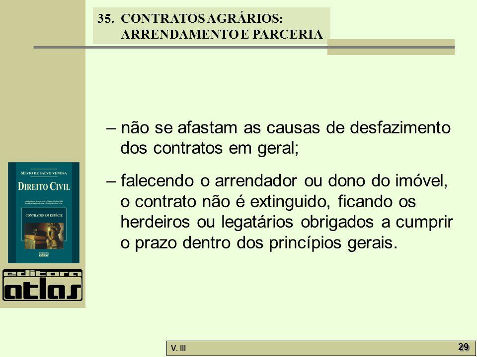 – não se afastam as causas de desfazimento dos contratos em geral;