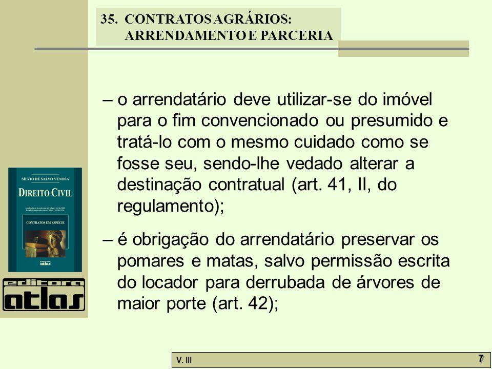 – o arrendatário deve utilizar-se do imóvel para o fim convencionado ou presumido e tratá-lo com o mesmo cuidado como se fosse seu, sendo-lhe vedado alterar a destinação contratual (art. 41, II, do regulamento);