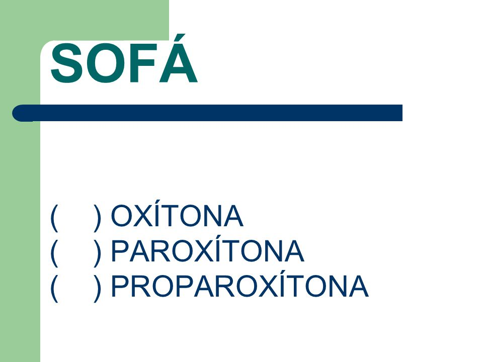 SOFÁ ( ) OXÍTONA ( ) PAROXÍTONA ( ) PROPAROXÍTONA