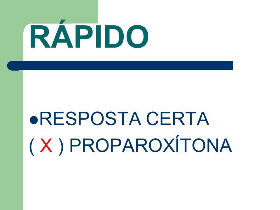 RÁPIDO RESPOSTA CERTA ( X ) PROPAROXÍTONA