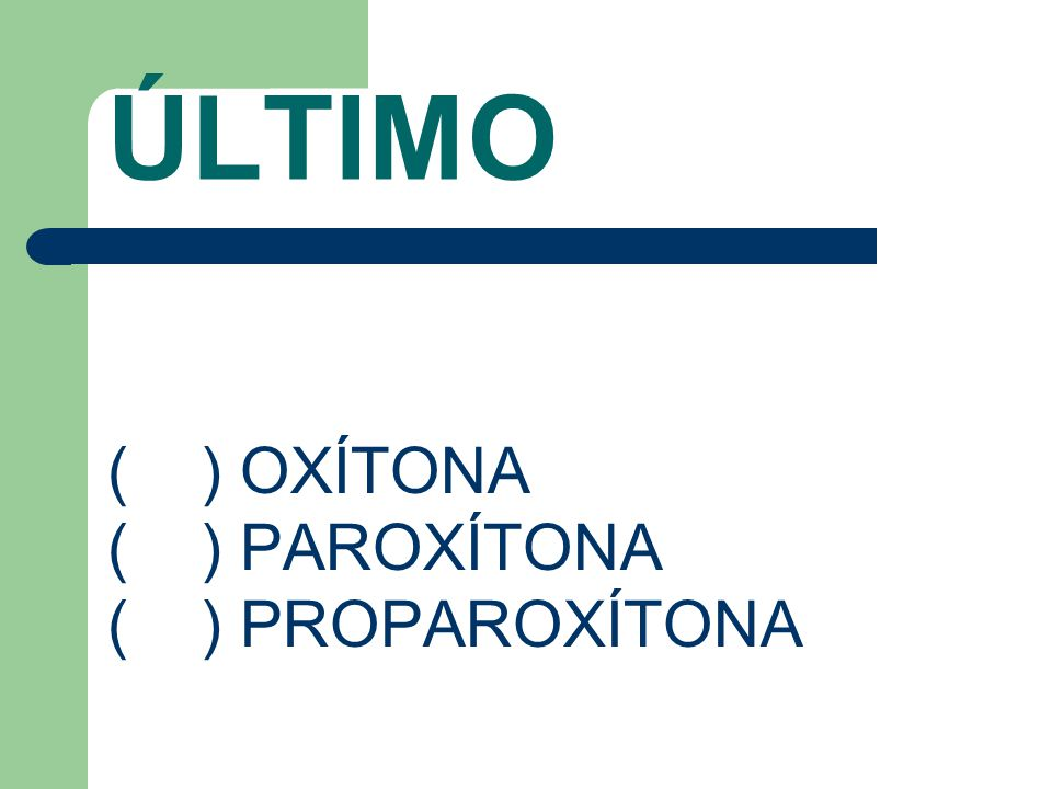 ÚLTIMO ( ) OXÍTONA ( ) PAROXÍTONA ( ) PROPAROXÍTONA