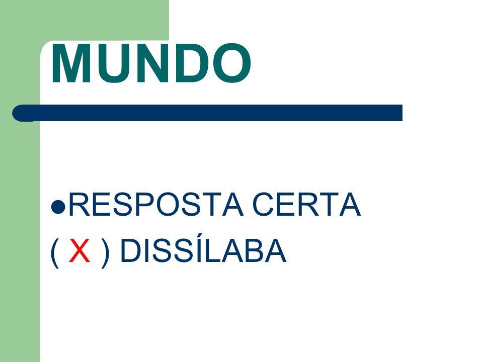 MUNDO RESPOSTA CERTA ( X ) DISSÍLABA