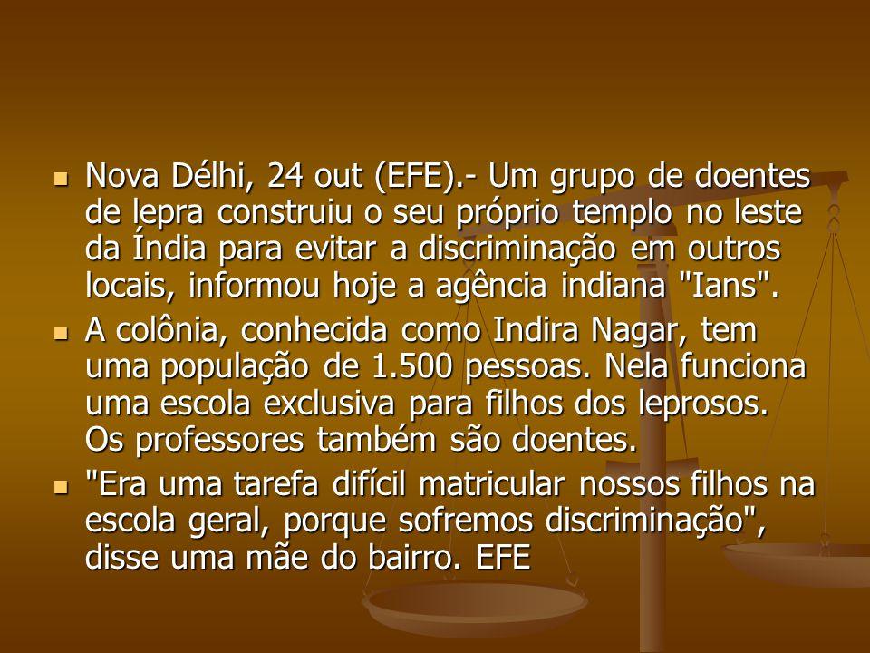 Nova Délhi, 24 out (EFE).- Um grupo de doentes de lepra construiu o seu próprio templo no leste da Índia para evitar a discriminação em outros locais, informou hoje a agência indiana Ians .