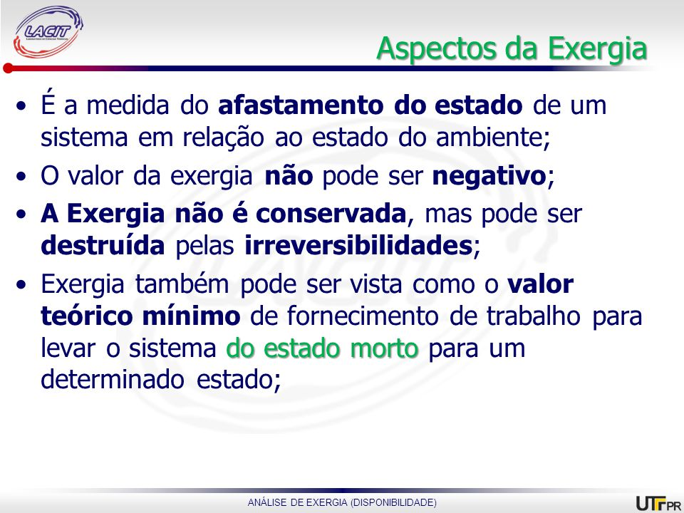 Aspectos da Exergia É a medida do afastamento do estado de um sistema em relação ao estado do ambiente;