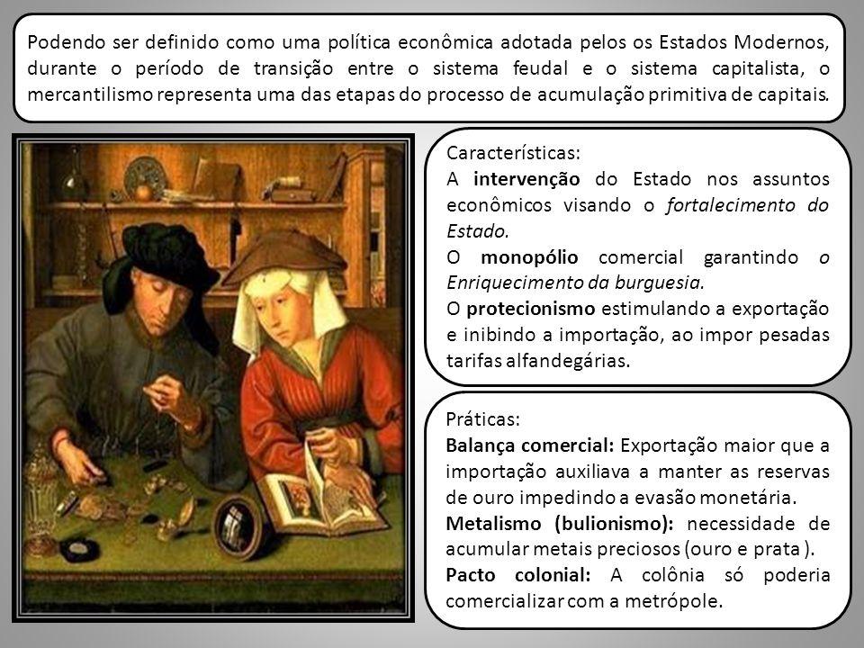 Podendo ser definido como uma política econômica adotada pelos os Estados Modernos, durante o período de transição entre o sistema feudal e o sistema capitalista, o mercantilismo representa uma das etapas do processo de acumulação primitiva de capitais.