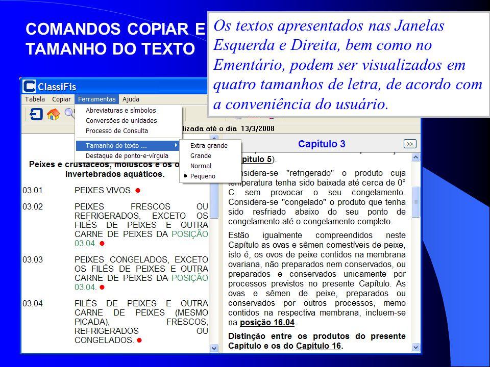 Os textos apresentados nas Janelas Esquerda e Direita, bem como no Ementário, podem ser visualizados em quatro tamanhos de letra, de acordo com a conveniência do usuário.