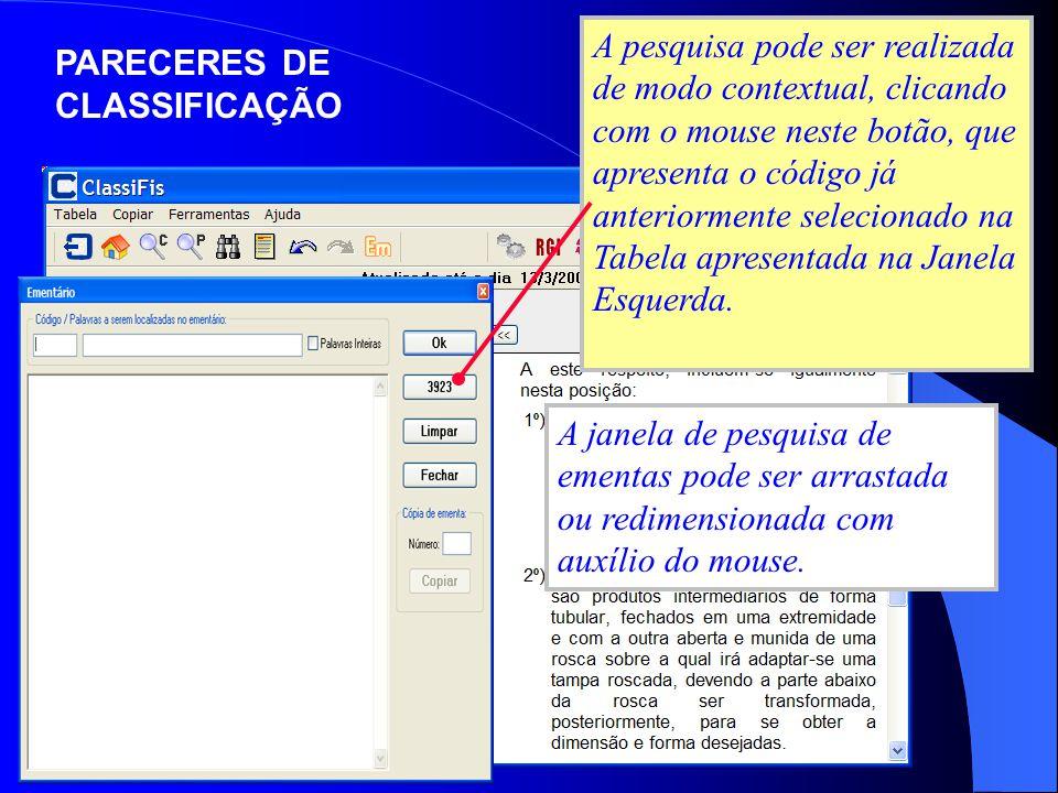 A pesquisa pode ser realizada de modo contextual, clicando com o mouse neste botão, que apresenta o código já anteriormente selecionado na Tabela apresentada na Janela Esquerda.