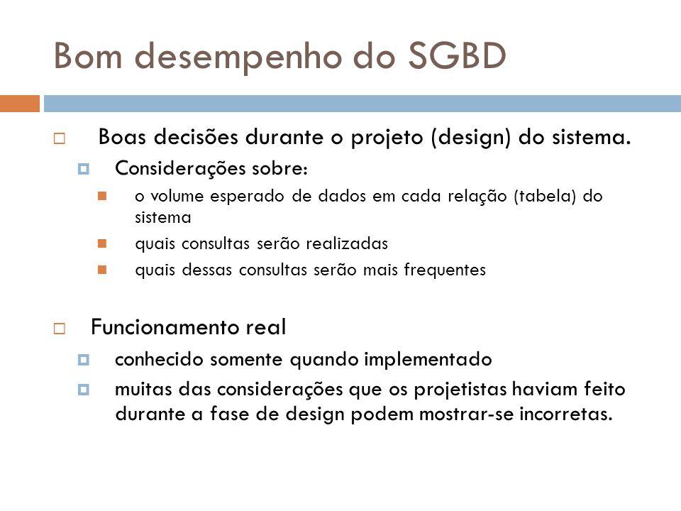 Bom desempenho do SGBD Boas decisões durante o projeto (design) do sistema. Considerações sobre: