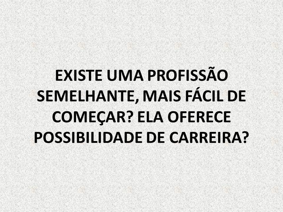 EXISTE UMA PROFISSÃO SEMELHANTE, MAIS FÁCIL DE COMEÇAR