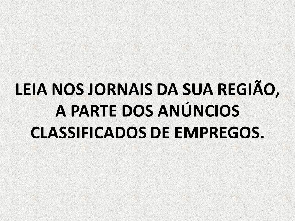 LEIA NOS JORNAIS DA SUA REGIÃO, A PARTE DOS ANÚNCIOS CLASSIFICADOS DE EMPREGOS.