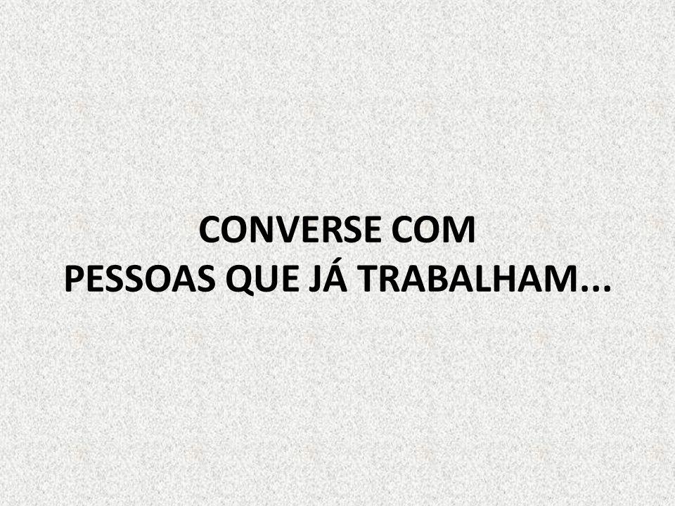 CONVERSE COM PESSOAS QUE JÁ TRABALHAM...