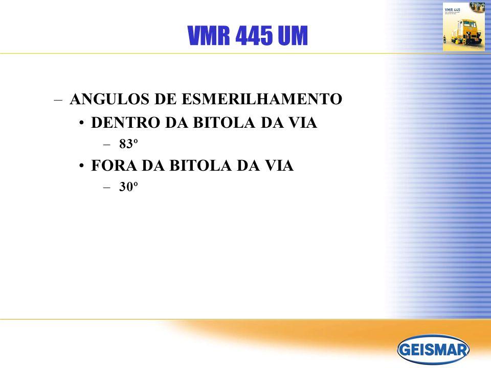VMR 445 UM ANGULOS DE ESMERILHAMENTO DENTRO DA BITOLA DA VIA