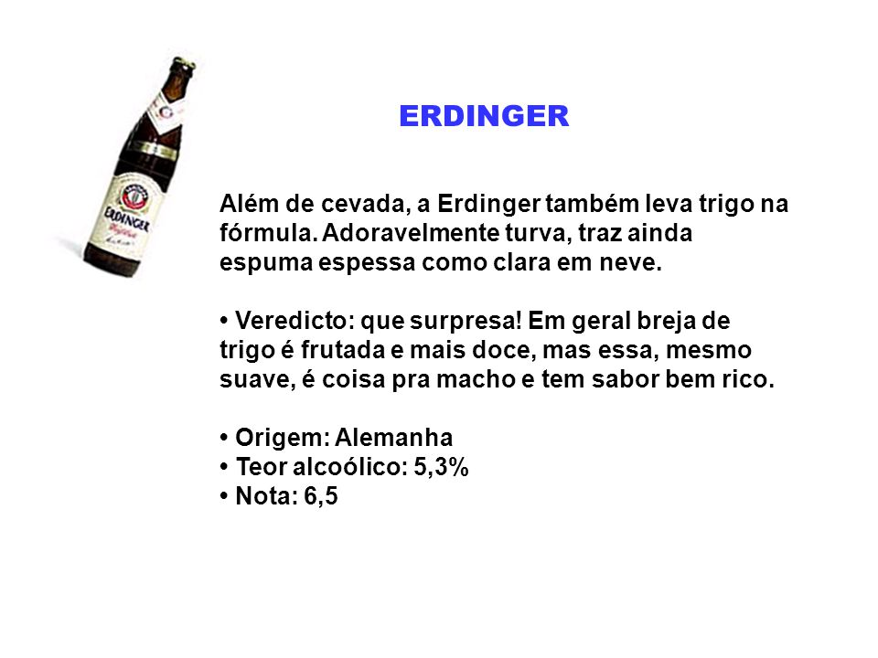 ERDINGER Além de cevada, a Erdinger também leva trigo na fórmula. Adoravelmente turva, traz ainda espuma espessa como clara em neve.