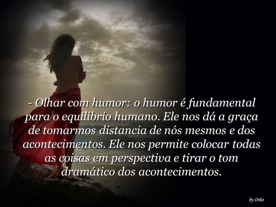 - Olhar com humor: o humor é fundamental para o equilíbrio humano